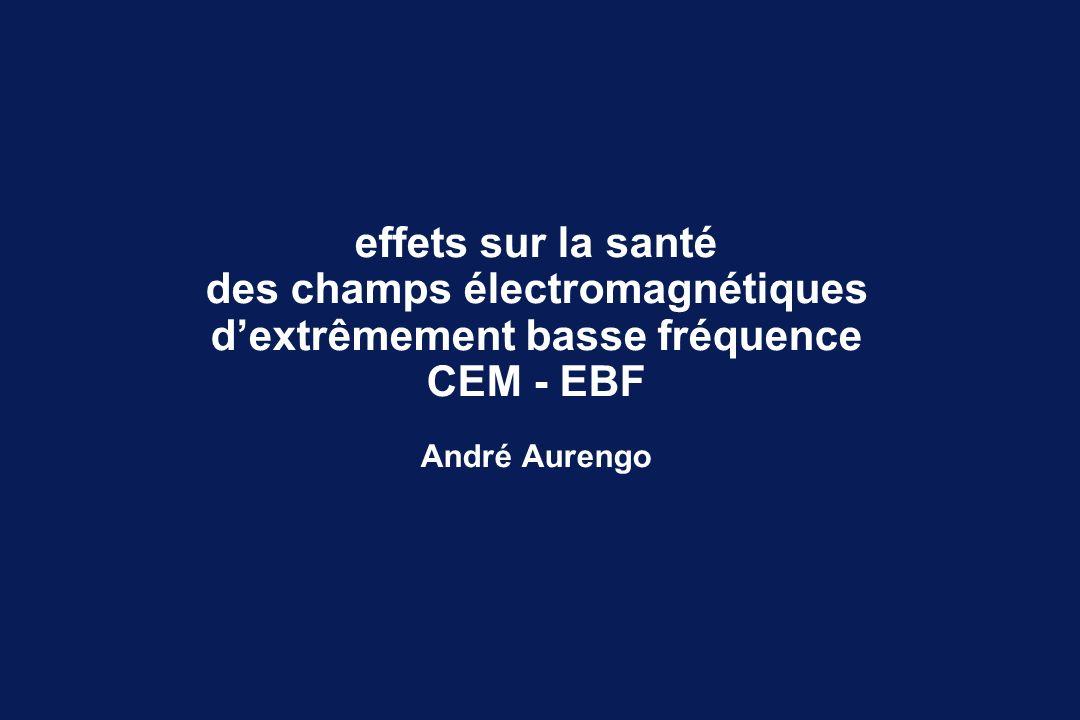 effets sur la santé des champs électromagnétiques dextrêmement basse fréquence CEM - EBF André Aurengo