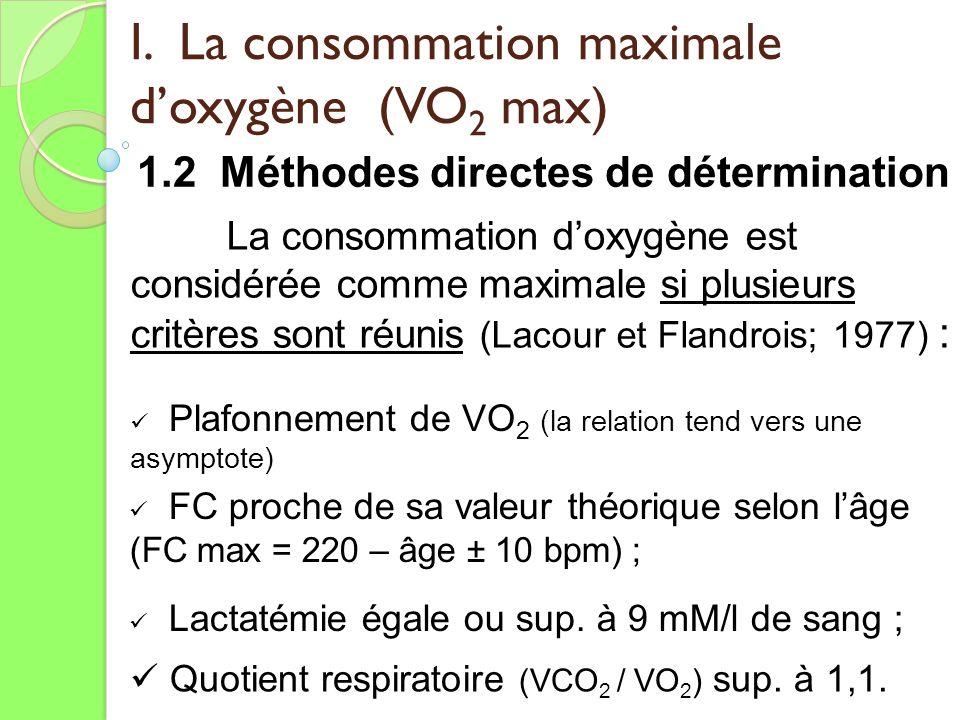 I. La consommation maximale doxygène (VO 2 max) 1.2 Méthodes directes de détermination La consommation doxygène est considérée comme maximale si plusi