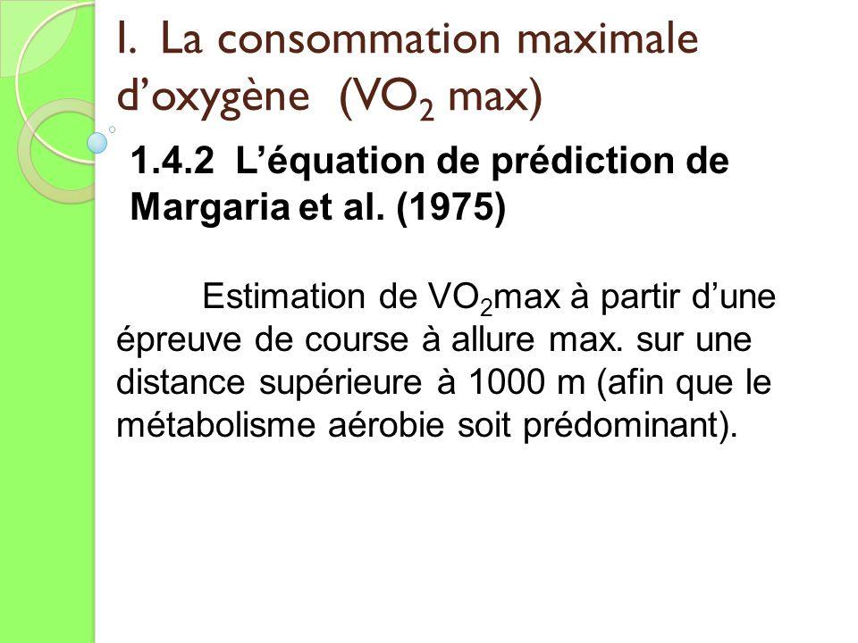I. La consommation maximale doxygène (VO 2 max) 1.4.2 Léquation de prédiction de Margaria et al. (1975) Estimation de VO 2 max à partir dune épreuve d