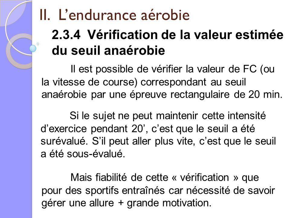 II. Lendurance aérobie 2.3.4 Vérification de la valeur estimée du seuil anaérobie Il est possible de vérifier la valeur de FC (ou la vitesse de course