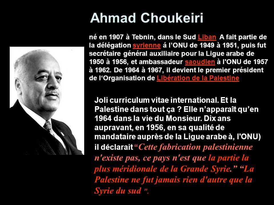 Le Grand Mufti Amin al- Husseini Le représentant du Haut Comité arabe aux Nations Unies déclara en 1947 : « La