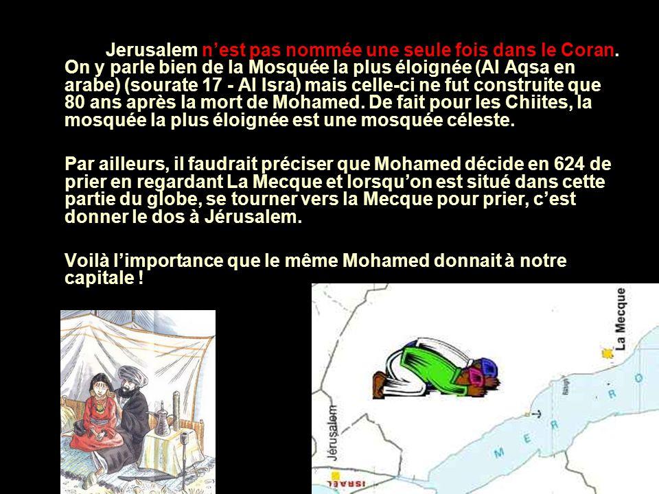 Quant à Jerusalem, de 638 a 1917, lorsquelle était occupée par les dynasties musulmanes, elle ne fut jamais choisie comme capitale. De 1917 a 1948, el