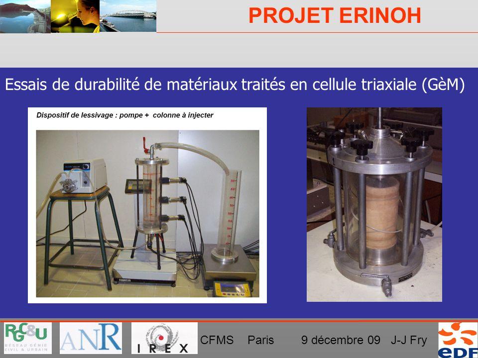 PROJET ERINOH CFMS Paris 9 décembre 09 J-J Fry DISPOSITIF EXPÉRIMENTAL AU GèM Essais de durabilité de matériaux traités en cellule triaxiale (GèM)
