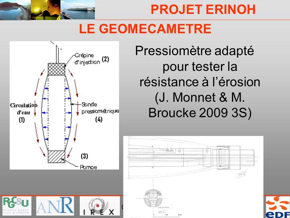 PROJET ERINOH CFMS Paris 9 décembre 09 J-J Fry LE GEOMECAMETRE Pressiomètre adapté pour tester la résistance à lérosion (J. Monnet & M. Broucke 2009 3