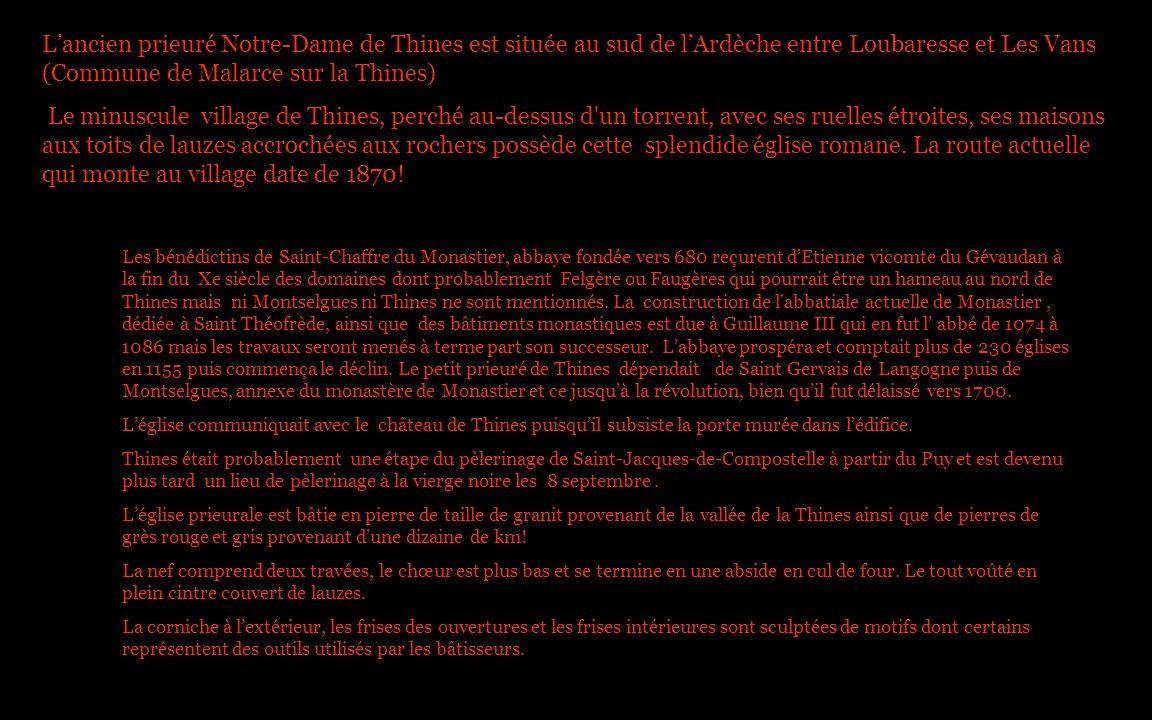 Lancien prieuré Notre-Dame de Thines est située au sud de lArdèche entre Loubaresse et Les Vans (Commune de Malarce sur la Thines) Le minuscule villag