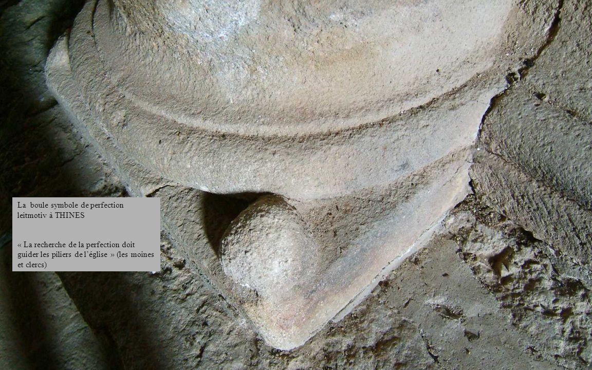 La boule symbole de perfection leitmotiv à THINES « La recherche de la perfection doit guider les piliers de léglise » (les moines et clercs)