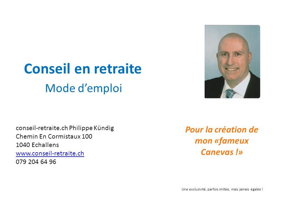 Conseil en retraite Mode demploi conseil-retraite.ch Philippe Kündig Chemin En Cormistaux 100 1040 Echallens www.conseil-retraite.ch 079 204 64 96 www