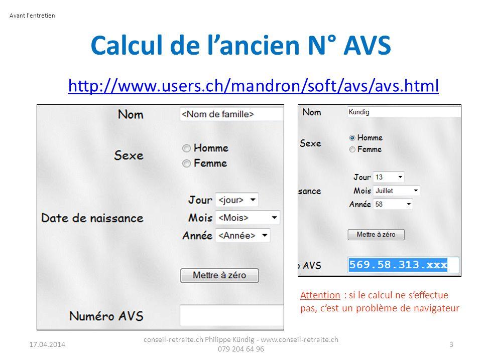 Calcul de lancien N° AVS http://www.users.ch/mandron/soft/avs/avs.html Attention : si le calcul ne seffectue pas, cest un problème de navigateur 17.04