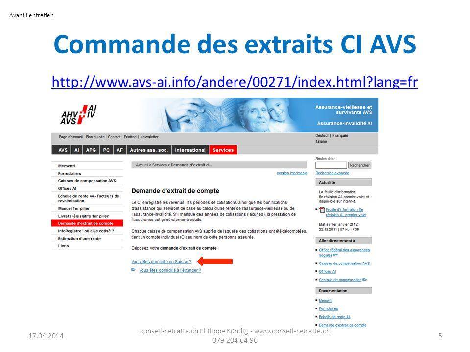 Commande des extraits CI AVS http://www.avs-ai.info/andere/00271/index.html?lang=fr 17.04.2014 conseil-retraite.ch Philippe Kündig - www.conseil-retra
