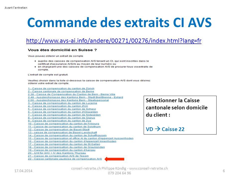 Commande des extraits CI AVS http://www.avs-ai.info/andere/00271/00276/index.html?lang=fr Sélectionner la Caisse cantonale selon domicile du client :