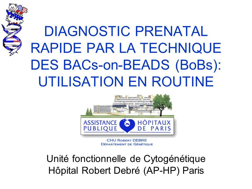 Unité fonctionnelle de Cytogénétique Hôpital Robert Debré (AP-HP) Paris DIAGNOSTIC PRENATAL RAPIDE PAR LA TECHNIQUE DES BACs-on-BEADS (BoBs): UTILISAT