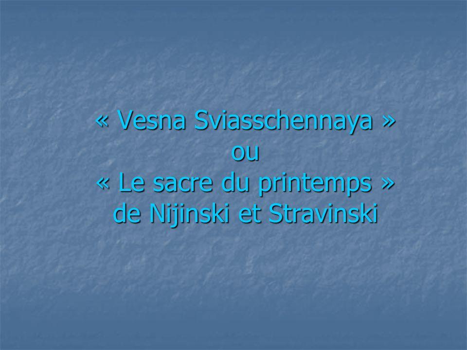 « Vesna Sviasschennaya » ou « Le sacre du printemps » de Nijinski et Stravinski