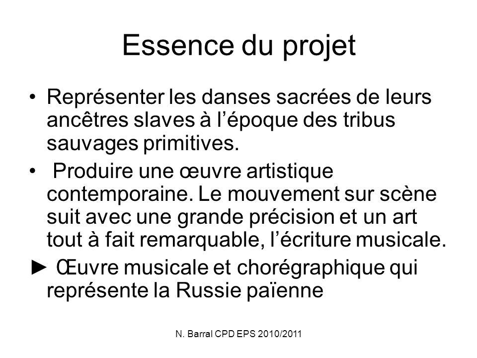 N. Barral CPD EPS 2010/2011 Essence du projet Représenter les danses sacrées de leurs ancêtres slaves à lépoque des tribus sauvages primitives. Produi