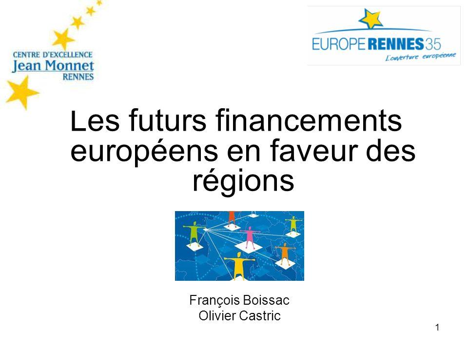 1 Les futurs financements européens en faveur des régions François Boissac Olivier Castric