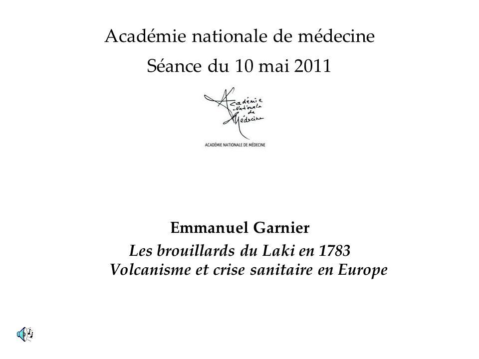 Académie nationale de médecine Séance du 10 mai 2011 Emmanuel Garnier Les brouillards du Laki en 1783 Volcanisme et crise sanitaire en Europe