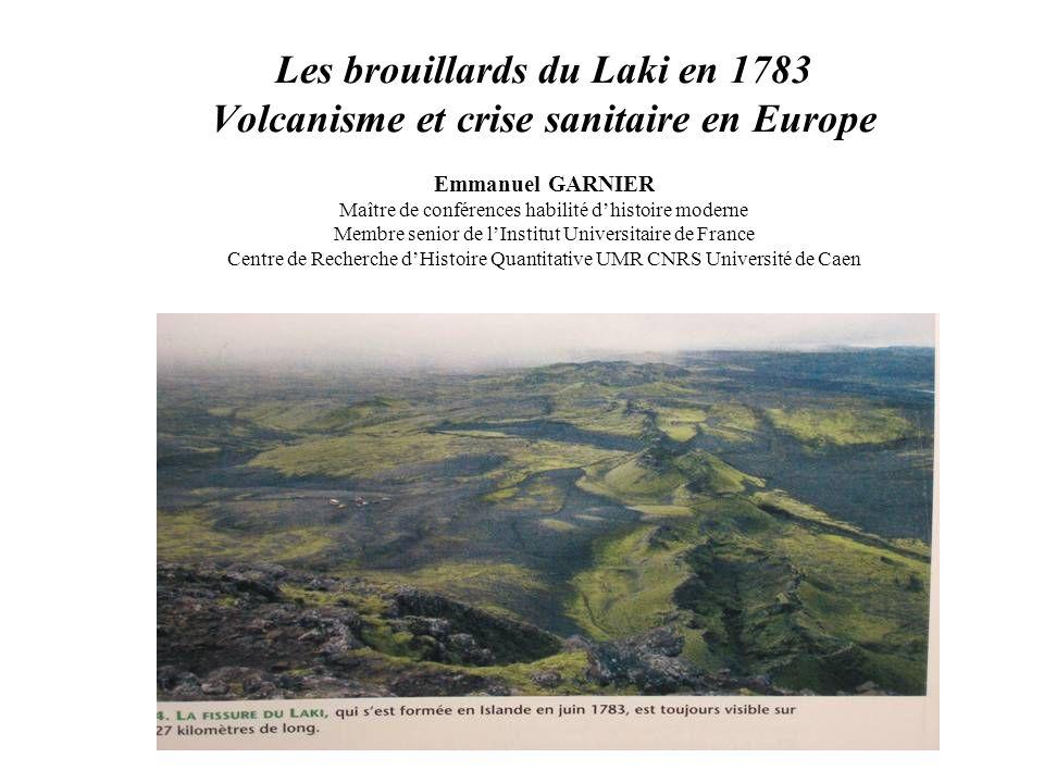 Les brouillards du Laki en 1783 Volcanisme et crise sanitaire en Europe Emmanuel GARNIER Maître de conférences habilité dhistoire moderne Membre senio