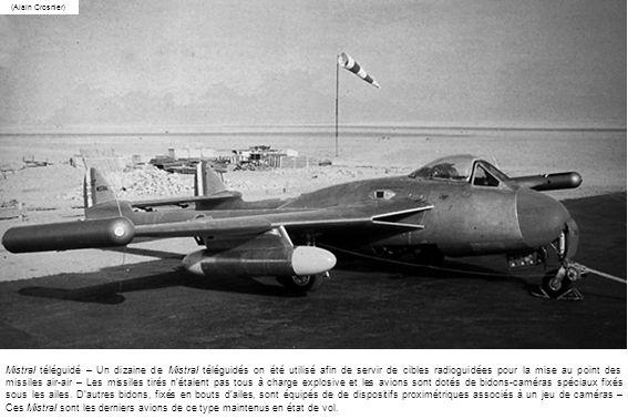 Mistral téléguidé – Un dizaine de Mistral téléguidés on été utilisé afin de servir de cibles radioguidées pour la mise au point des missiles air-air –
