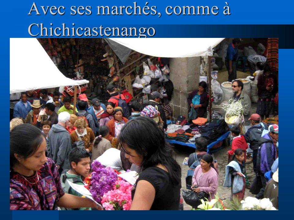Avec ses marchés, comme à Chichicastenango