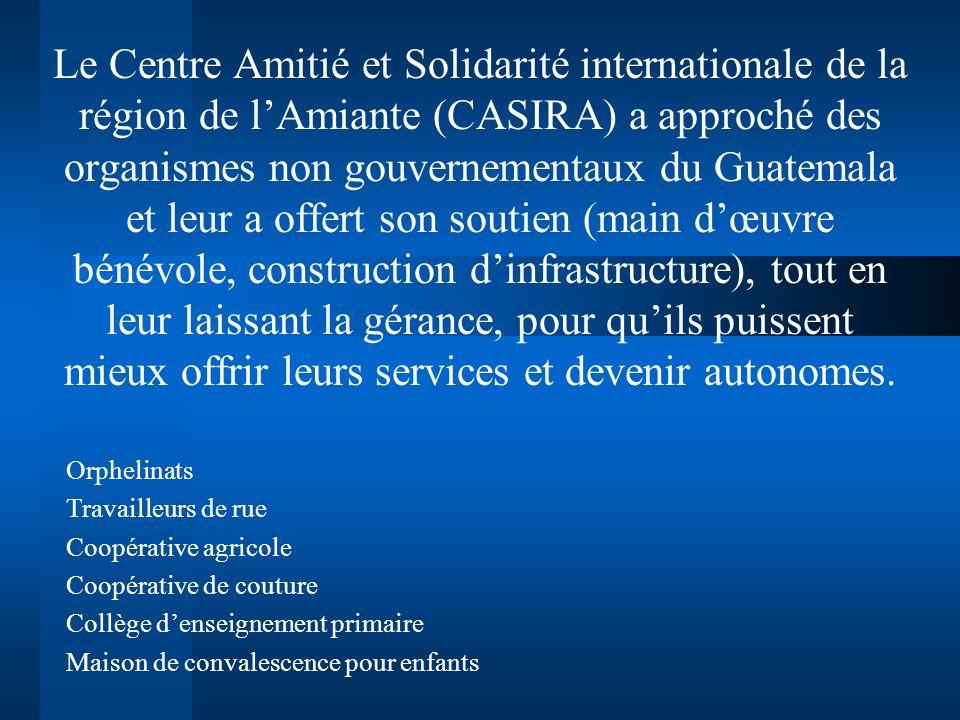 Le Centre Amitié et Solidarité internationale de la région de lAmiante (CASIRA) a approché des organismes non gouvernementaux du Guatemala et leur a o
