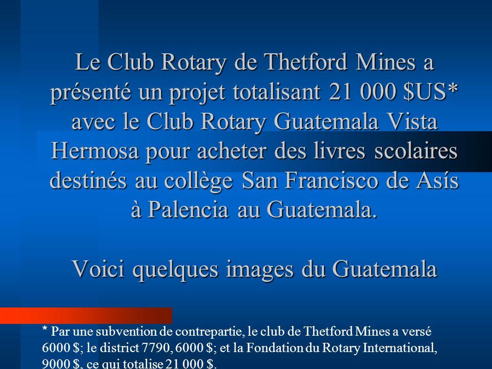 Le Club Rotary de Thetford Mines a présenté un projet totalisant 21 000 $US* avec le Club Rotary Guatemala Vista Hermosa pour acheter des livres scola