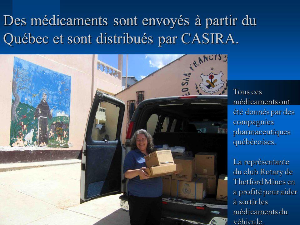 Des médicaments sont envoyés à partir du Québec et sont distribués par CASIRA. Tous ces médicaments ont été donnés par des compagnies pharmaceutiques
