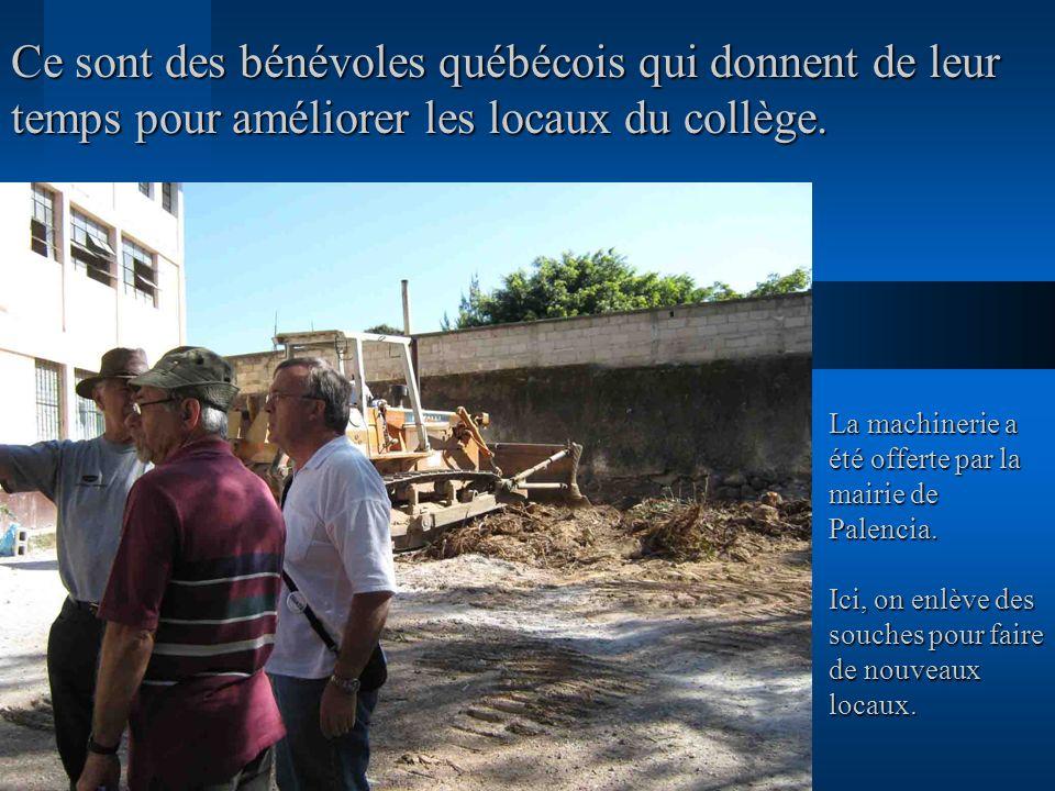 Ce sont des bénévoles québécois qui donnent de leur temps pour améliorer les locaux du collège. La machinerie a été offerte par la mairie de Palencia.