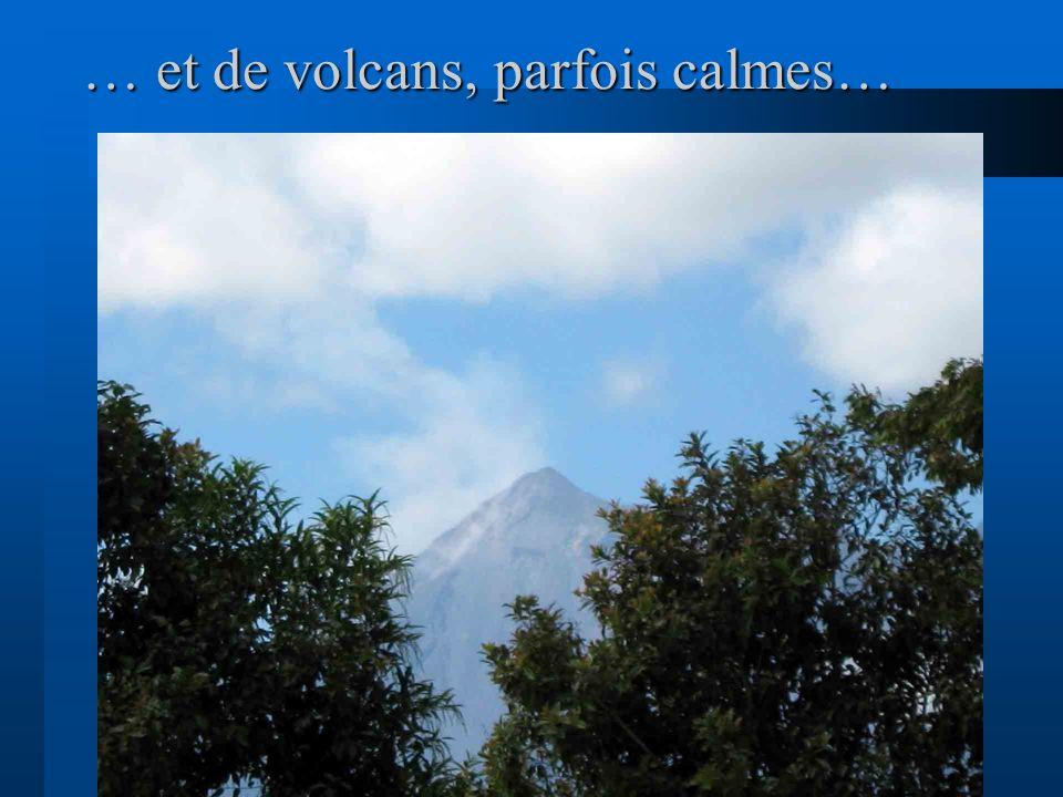 … et de volcans, parfois calmes…