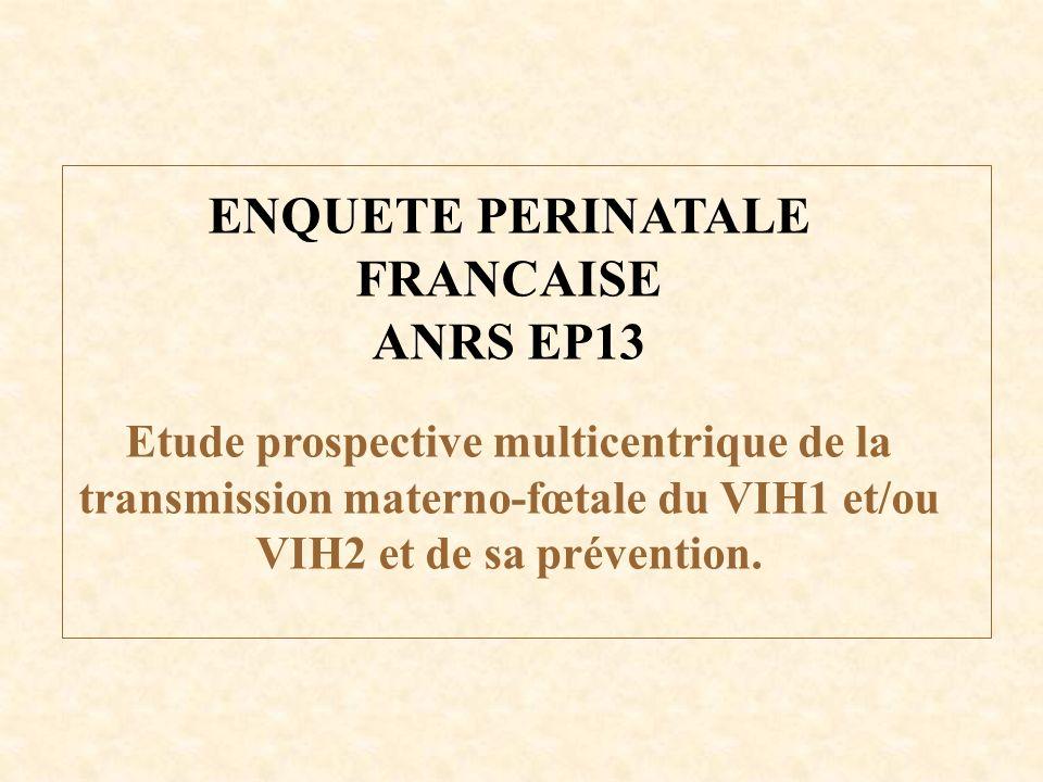 ENQUETE PERINATALE FRANCAISE ANRS EP13 Etude prospective multicentrique de la transmission materno-fœtale du VIH1 et/ou VIH2 et de sa prévention.