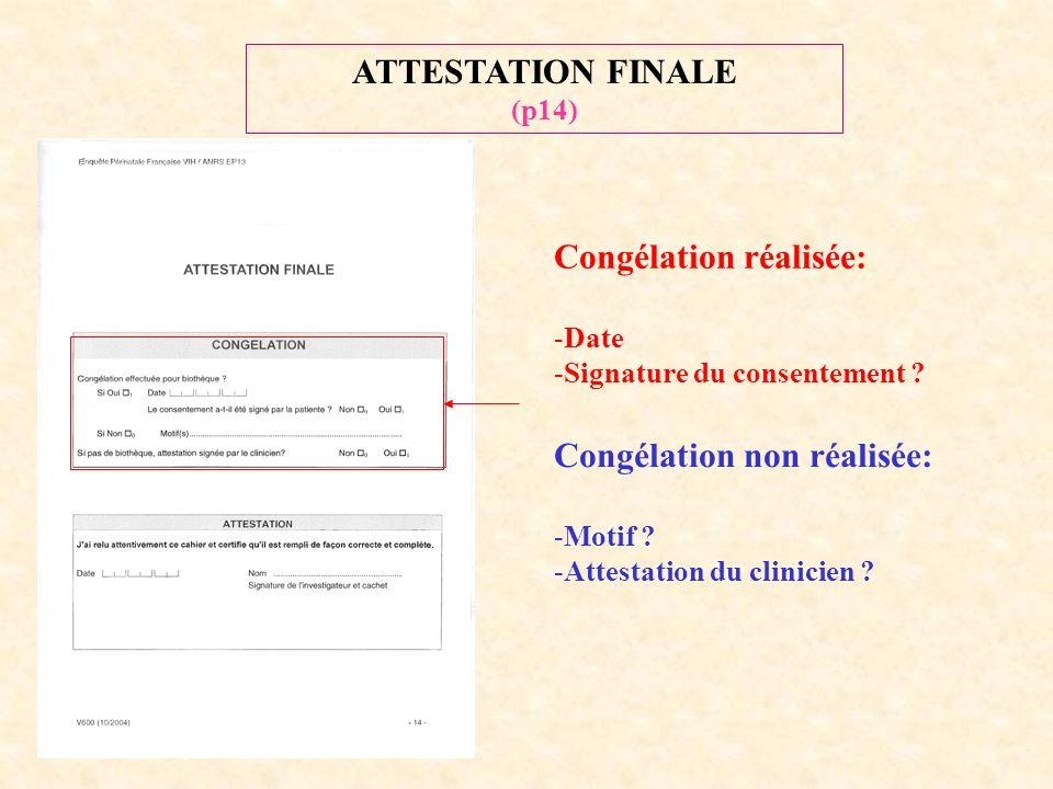 ATTESTATION FINALE (p14) Congélation réalisée: -Date -Signature du consentement .