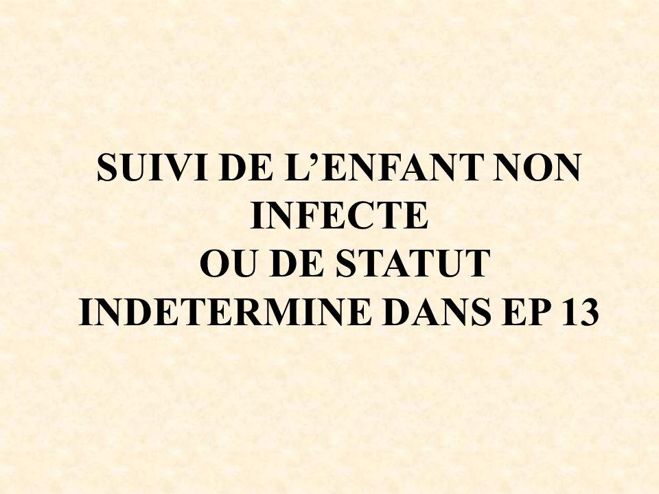 SUIVI DE LENFANT NON INFECTE OU DE STATUT INDETERMINE DANS EP 13