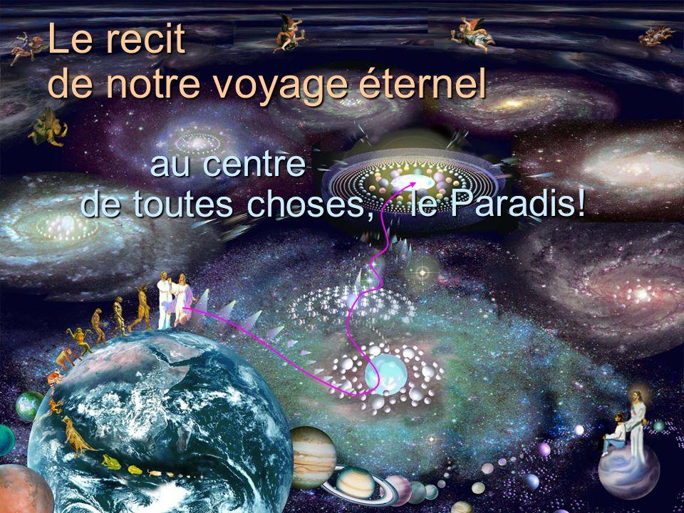 au centre de toutes choses, Le recit de notre voyage éternel le Paradis!