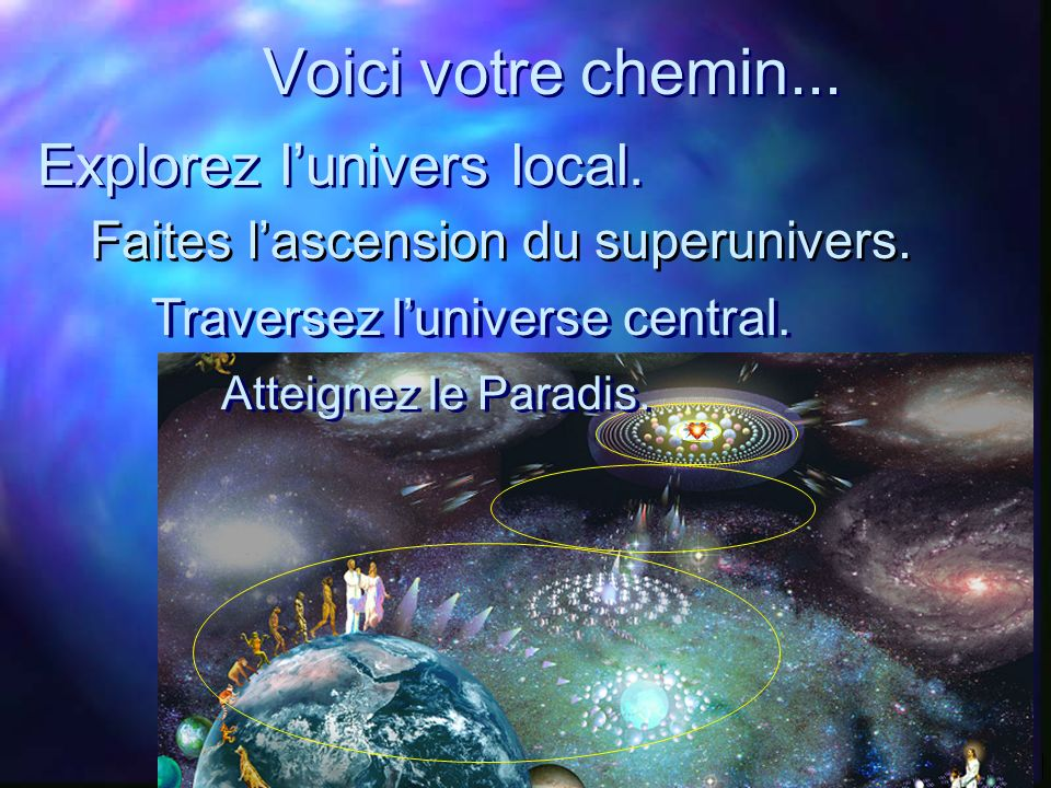 Voici votre chemin...Traversez luniverse central.