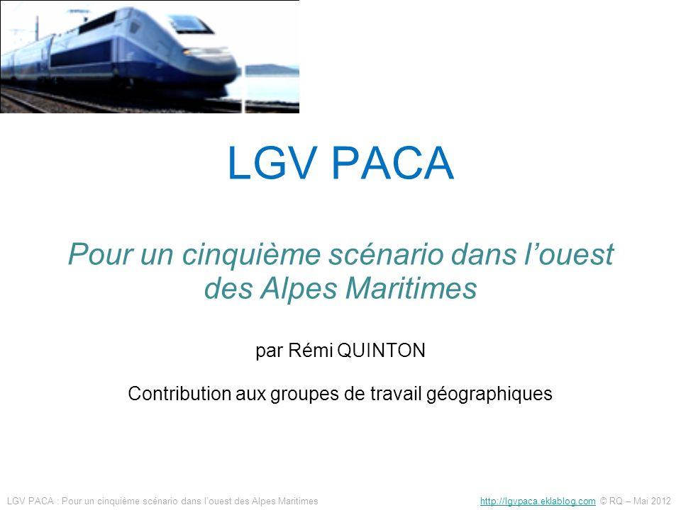 LGV PACA Pour un cinquième scénario dans louest des Alpes Maritimes par Rémi QUINTON Contribution aux groupes de travail géographiques LGV PACA : Pour