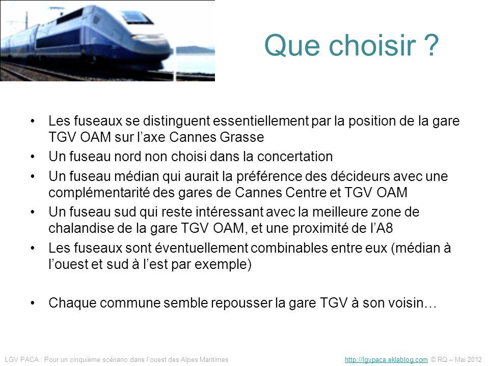 Que choisir ? Les fuseaux se distinguent essentiellement par la position de la gare TGV OAM sur laxe Cannes Grasse Un fuseau nord non choisi dans la c