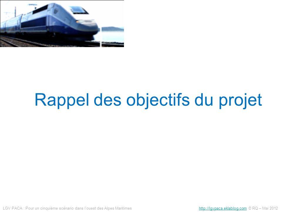 Rappel des objectifs du projet LGV PACA : Pour un cinquième scénario dans louest des Alpes Maritimes http://lgvpaca.eklablog.com © RQ – Mai 2012http:/