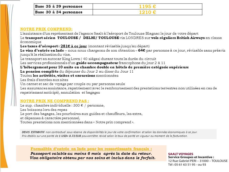 NOTRE PRIX COMPREND: Lassistance dun représentant de lagence Saalt à laéroport de Toulouse Blagnac le jour de votre départ Le transport aérien TOULOUSE / DELHI/ TOULOUSE via LONDRES sur vols réguliers British Airways en classe économique Les taxes daéroport : 281 à ce jour (montant révisable jusquau départ) Le visa dentrée en Inde – nous nous chargeons de son obtention – 64 par personne à ce jour, révisable sans préavis jusquà la réalisation du visa.