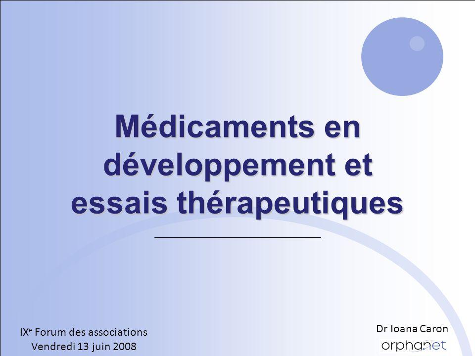 Médicaments en développement et essais thérapeutiques IX e Forum des associations Vendredi 13 juin 2008 Dr Ioana Caron