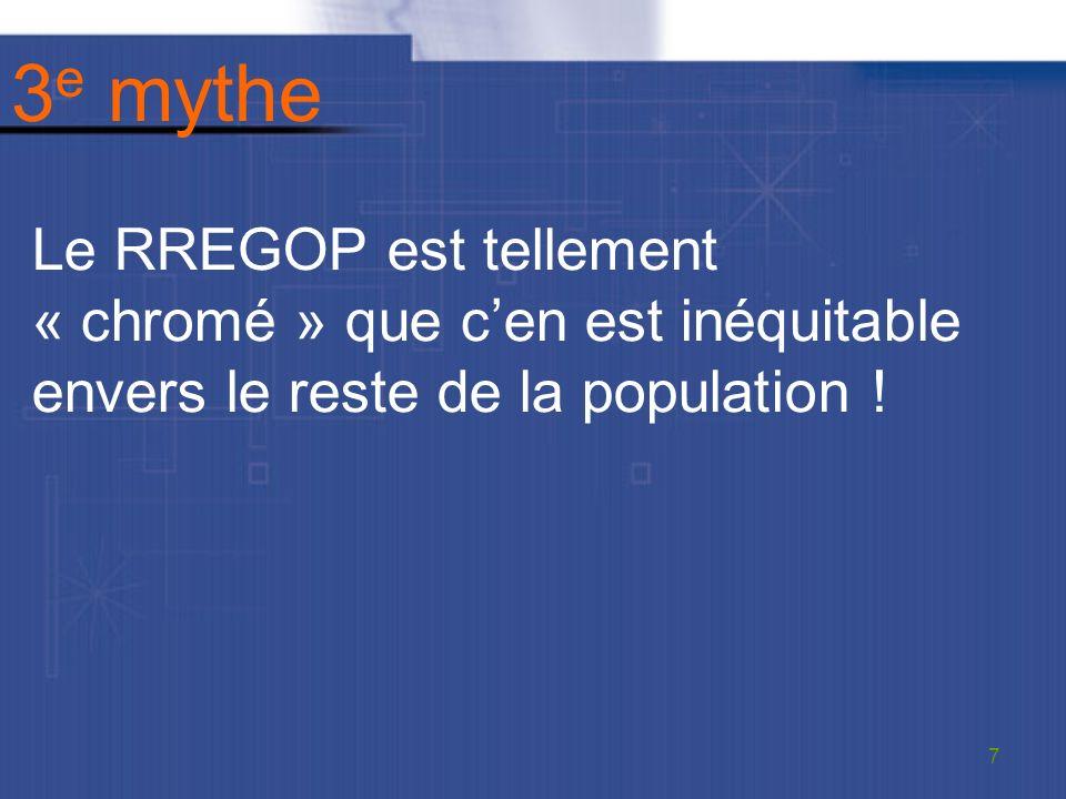 3 e mythe Le RREGOP est tellement « chromé » que cen est inéquitable envers le reste de la population .