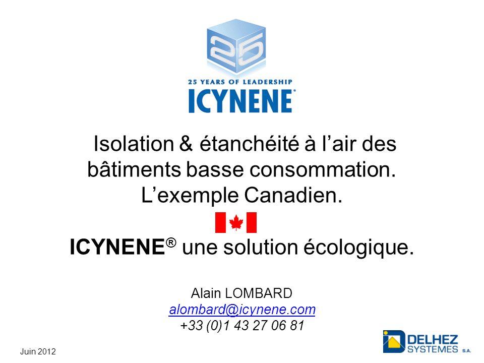 Isolation & étanchéité à lair des bâtiments basse consommation. Lexemple Canadien. ICYNENE ® une solution écologique. Alain LOMBARD alombard@icynene.c