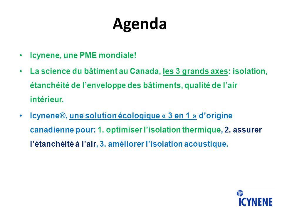 Agenda Icynene, une PME mondiale! La science du bâtiment au Canada, les 3 grands axes: isolation, étanchéité de lenveloppe des bâtiments, qualité de l