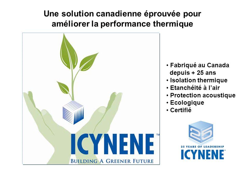 Fabriqué au Canada depuis + 25 ans Isolation thermique Etanchéité à lair Protection acoustique Ecologique Certifié Une solution canadienne éprouvée pour améliorer la performance thermique