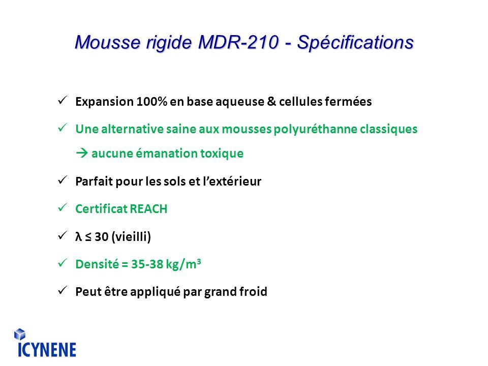 Mousse rigide MDR-210 - Spécifications Expansion 100% en base aqueuse & cellules fermées Une alternative saine aux mousses polyuréthanne classiques au