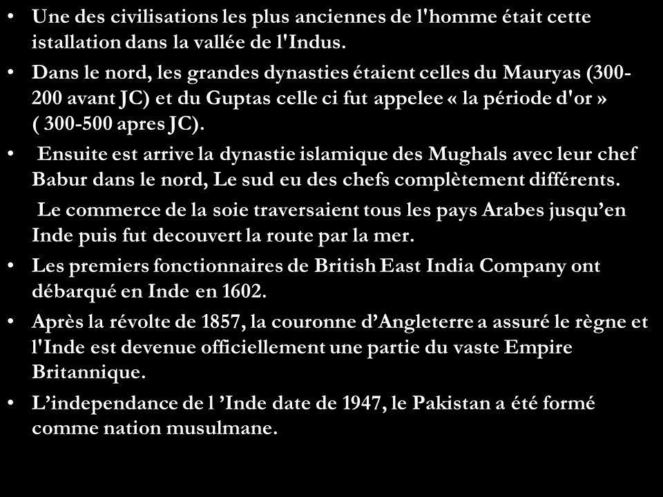Une des civilisations les plus anciennes de l'homme était cette istallation dans la vallée de l'Indus. Dans le nord, les grandes dynasties étaient cel