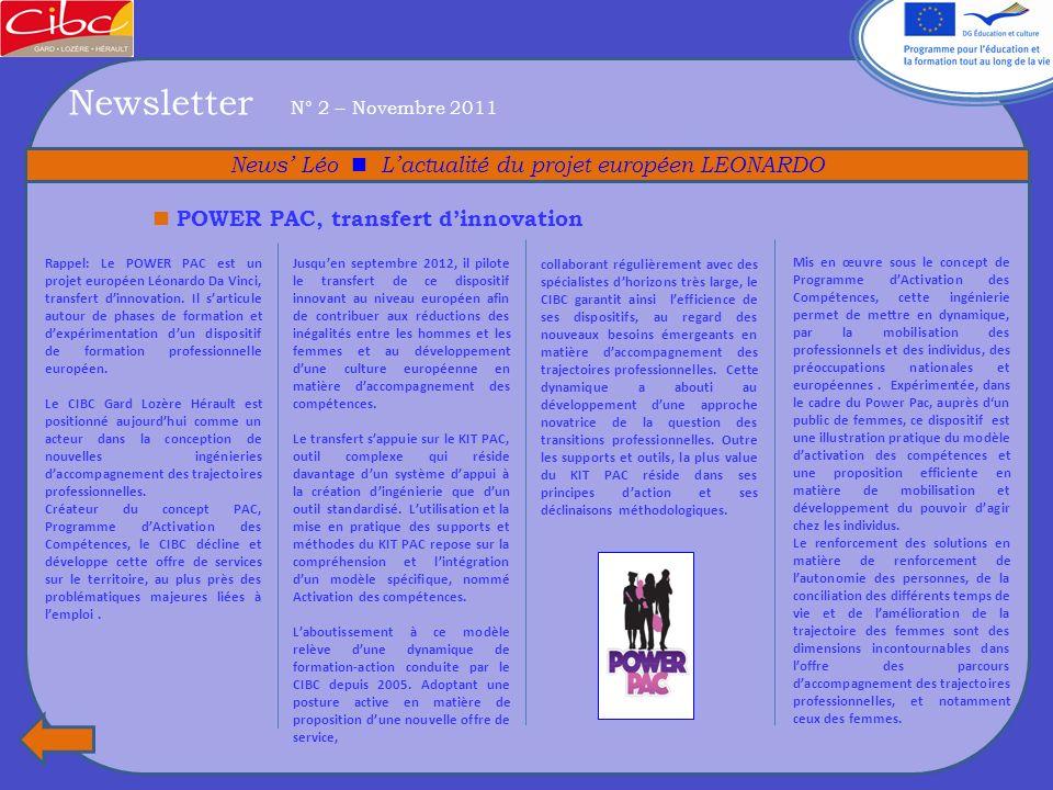 Newsletter N° 2 – Novembre 2011 News Léo Lactualité du projet européen LEONARDO POWER PAC, transfert dinnovation Rappel: Le POWER PAC est un projet européen Léonardo Da Vinci, transfert dinnovation.