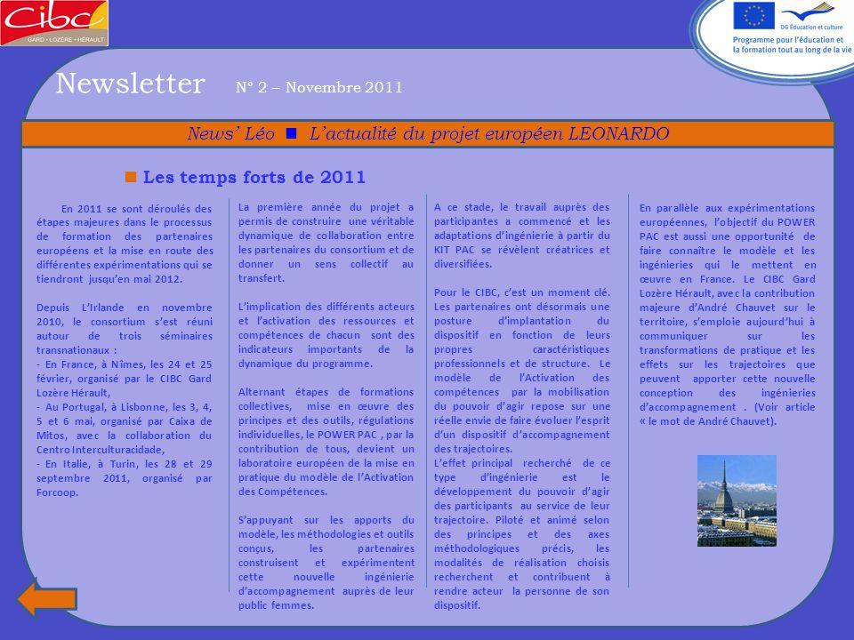 Newsletter N° 2 – Novembre 2011 News Léo Lactualité du projet européen LEONARDO Le partenariat intègre des pays du nord et du sud de l Europe, des structures et des publics diversifiés.
