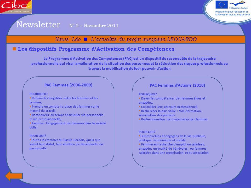 Newsletter N° 2 – Novembre 2011 News Léo Lactualité du projet européen LEONARDO Les dispositifs Programme dActivation des Compétences Le Programme dActivation des Compétences (PAC) un outil pour agir dans les situations professionnelles de personnes présentant des problématiques de vulnérabilités.
