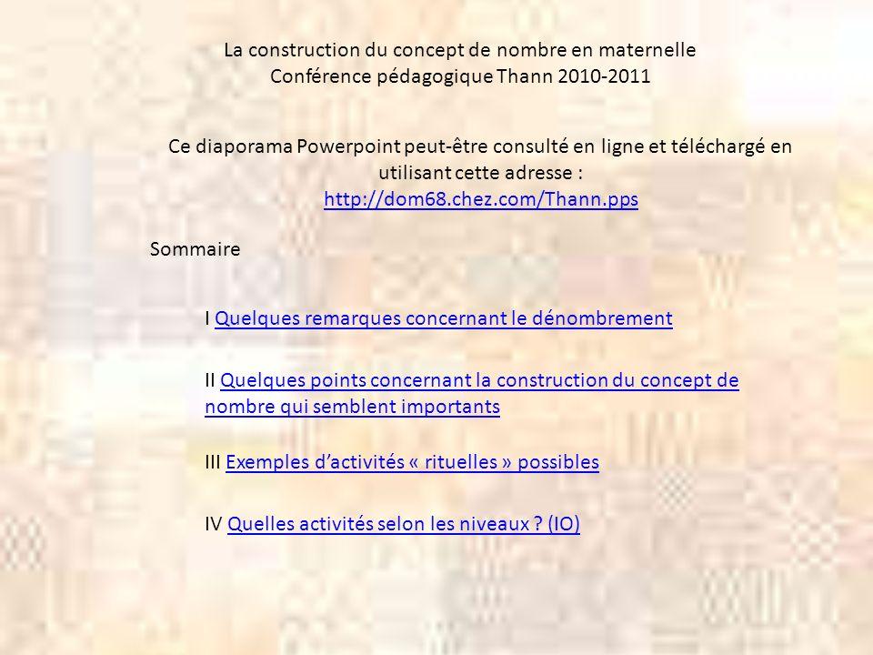 La construction du concept de nombre en maternelle Conférence pédagogique Thann 2010-2011 Ce diaporama Powerpoint peut-être consulté en ligne et téléc
