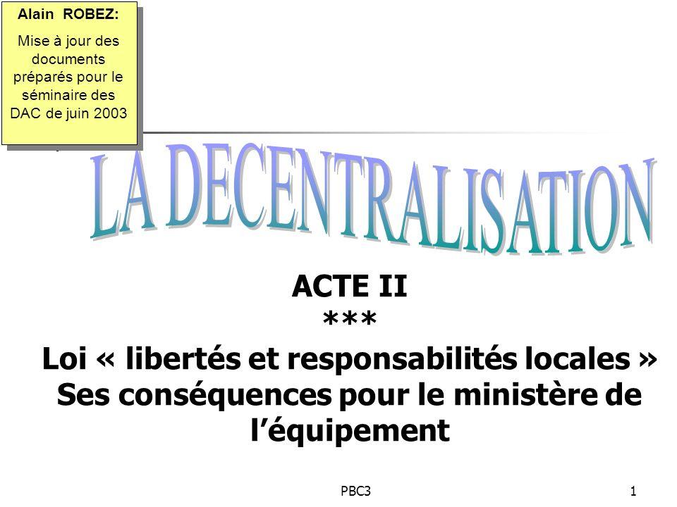 PBC31 ACTE II *** Loi « libertés et responsabilités locales » Ses conséquences pour le ministère de léquipement Alain ROBEZ: Mise à jour des documents