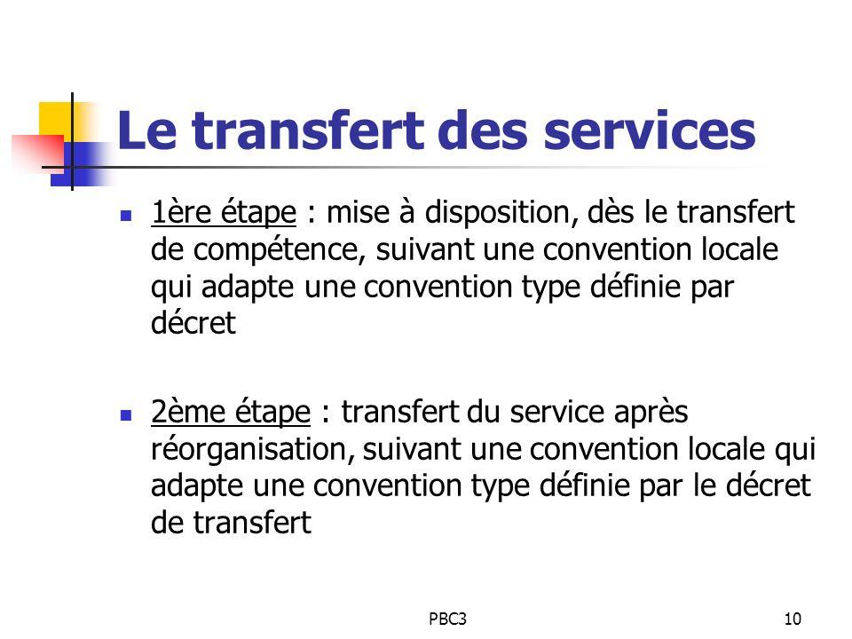 PBC310 Le transfert des services 1ère étape : mise à disposition, dès le transfert de compétence, suivant une convention locale qui adapte une convent