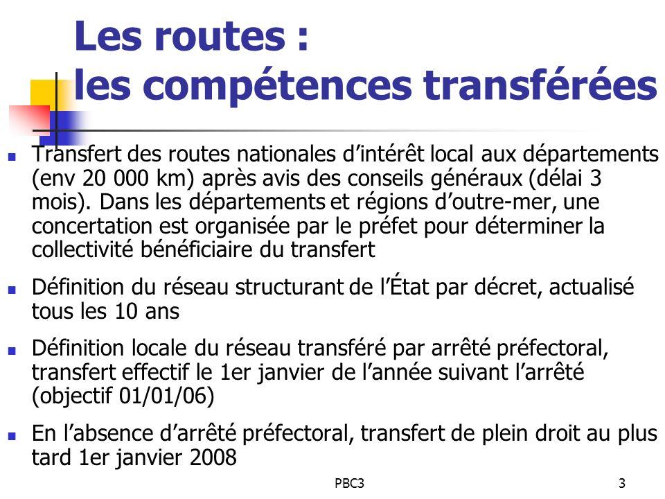 PBC33 Les routes : les compétences transférées Transfert des routes nationales dintérêt local aux départements (env 20 000 km) après avis des conseils